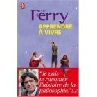 Apprendre à Vivre - Luc Ferry - J'ai lu
