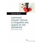 Comment Trouver L'Amour A Cinquante Ans Quand On Est Parisienne- Pascal Morin - Editions du Rouergue