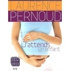 J'Attends Un Enfant 2012-2013 - Laurence Pernoud & Agnès Grison - Pierre Horay