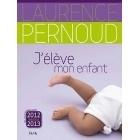 J'élève Un Enfant 2012-2013 - Laurence Pernoud - Pierre Horay