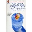 Ne vous noyez pas dans un verre d'eau à l'usage des femmes
