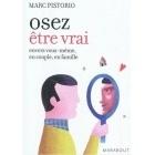 Osez Etre Vrai - Marc Pistorio - Marabout