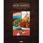 Secrets Gourmands De Mon Maroc - Véronique André & Sébastien Bontour & Choumicha - Glénat