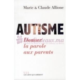 Autisme : Donner la parole aux parents - Marie Allione et Allione Claude - Les Liens qui libèrent