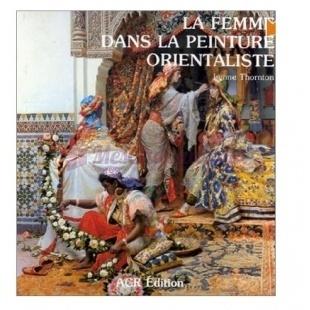 La Femme Dans La Peinture Orientaliste - L. Thornton - ACR
