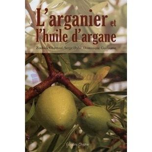 L'Arganier et L'Huile d'Argane - Zoubida Charrouf & Serge Dubé & Dominique Guillaume - Editions Glyphe