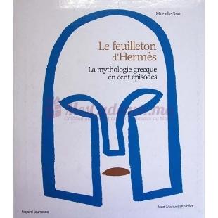 Le feuilleton d'hermès la mythologie grecque en cent épisodes - Murielle Szac, Jean-Manuel Duvivier