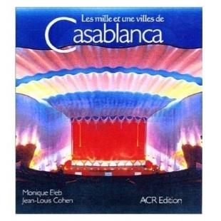 Les Milles Et Une Ville De Casablanca - Monique Eleb - ACR