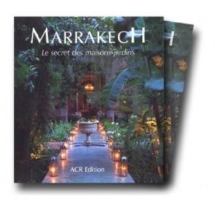 Marrakech : Le Secret Des Maisons Jardins - Quentin Wilbaux - ACR