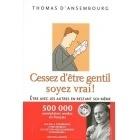 Cessez D'Etre Gentil Soyez Vrai - Thomas d' Ansembourg - Les Editions de l'Homme