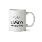 Mug Always with mommy