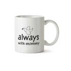 Mug Always with mommy