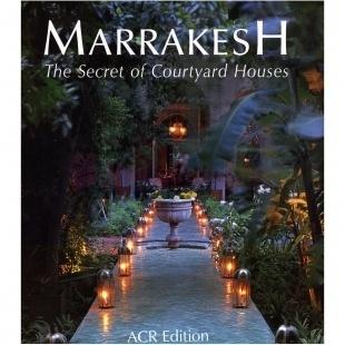 Marrakesh : The Secret Of Its Courtyard - Q. Wilbaux - ACR