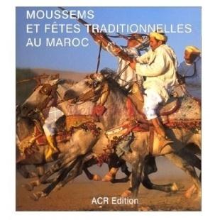 Moussems Et Fêtes Traditionnelles - Marie-Pascale Rauzier - ACR