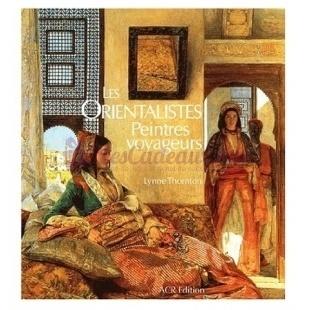 Les Orientalistes Peintres Voyageurs - Lynne Thornton - ACR