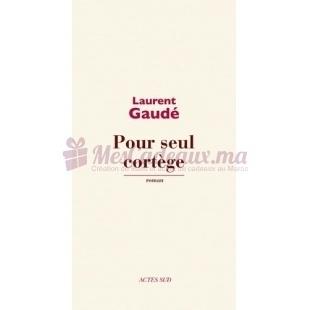 Pour Seul Cortège - Laurent Gaudé - Actes Sud Editions